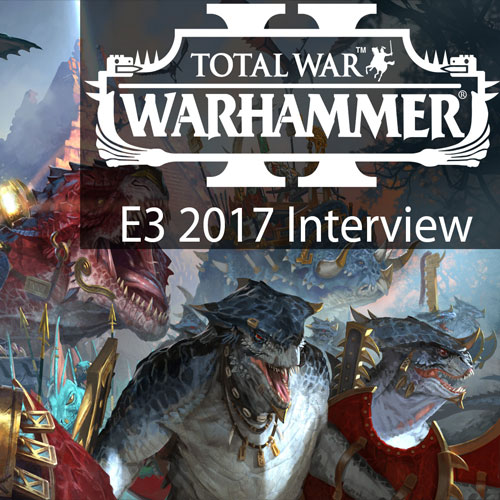Total War: Warhammer II E3 2017 Interview